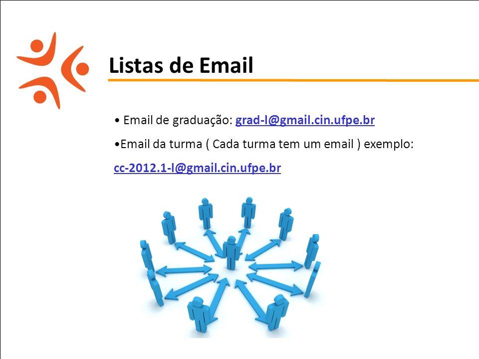 pet computação UFPE Listas de Email Email de graduação: grad-l@gmail.cin.ufpe.br Email da turma ( Cada turma tem um email ) exemplo: cc-2012.1-l@gmail