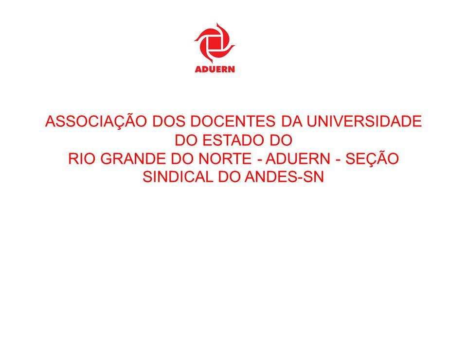 ASSOCIAÇÃO DOS DOCENTES DA UNIVERSIDADE DO ESTADO DO RIO GRANDE DO NORTE - ADUERN - SEÇÃO SINDICAL DO ANDES-SN