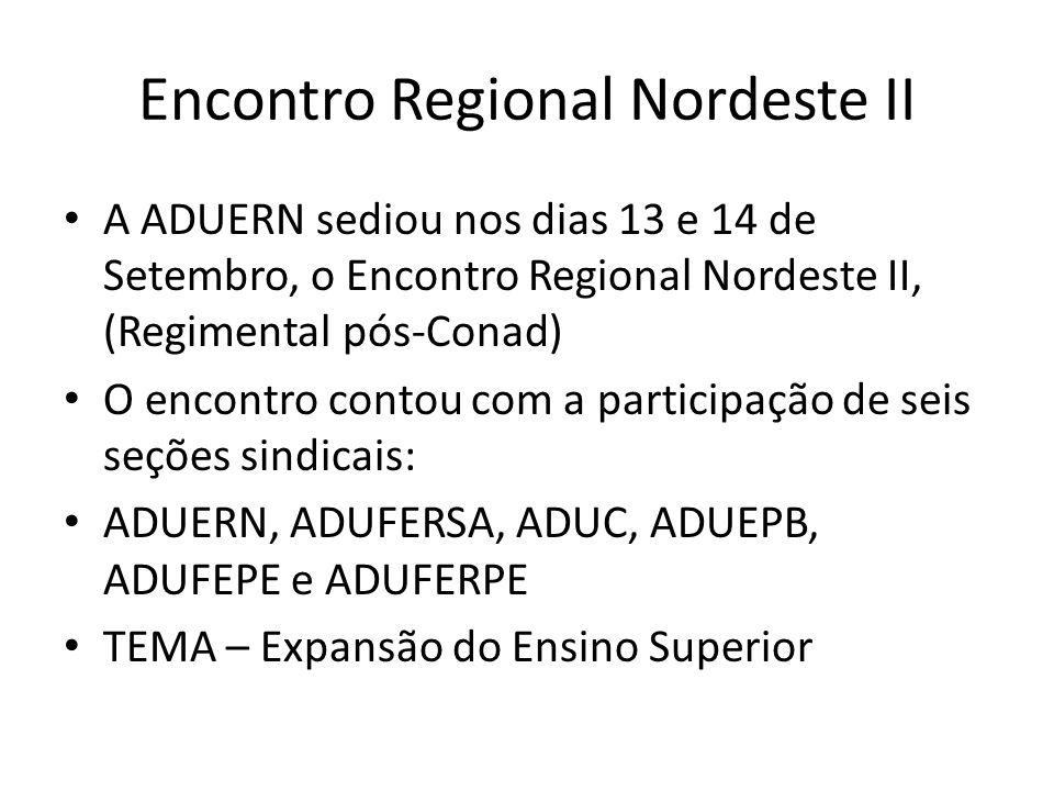 Encontro Regional Nordeste II A ADUERN sediou nos dias 13 e 14 de Setembro, o Encontro Regional Nordeste II, (Regimental pós-Conad) O encontro contou