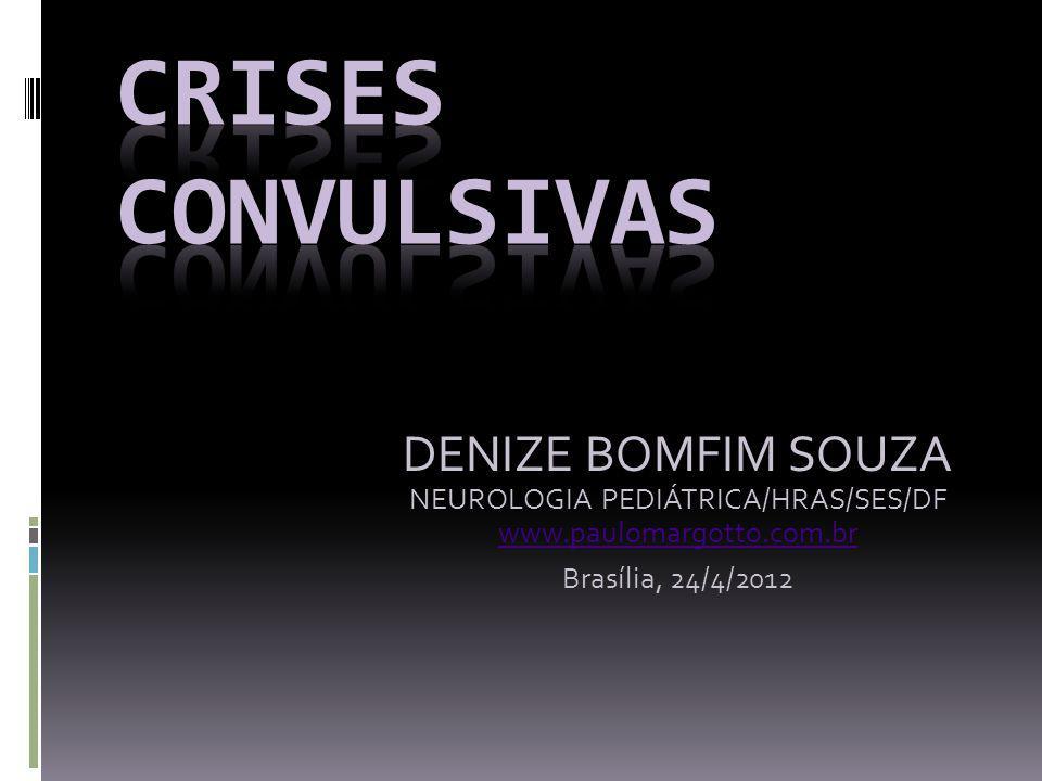 DENIZE BOMFIM SOUZA NEUROLOGIA PEDIÁTRICA/HRAS/SES/DF www.paulomargotto.com.br Brasília, 24/4/2012