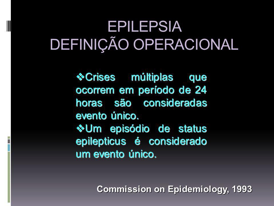 EPILEPSIA DEFINIÇÃO OPERACIONAL Crises múltiplas que ocorrem em período de 24 horas são consideradas evento único.
