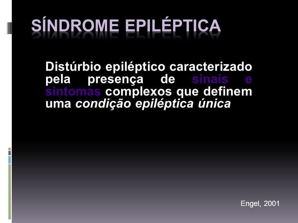 Distúrbio epiléptico caracterizado pela presença de sinais e sintomas complexos que definem uma condição epiléptica única Engel, 2001