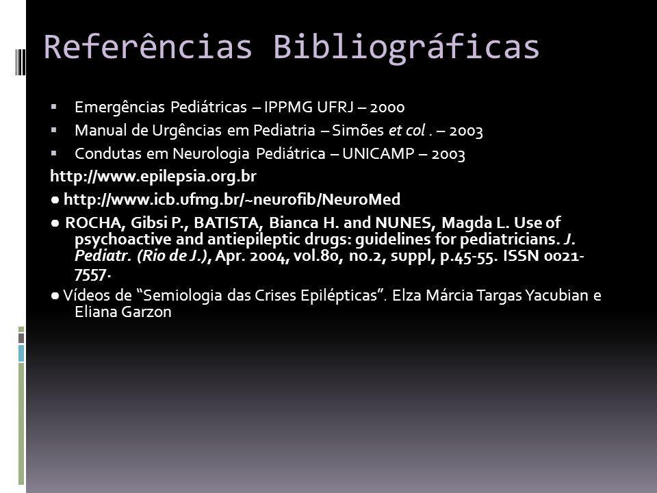 Referências Bibliográficas Emergências Pediátricas – IPPMG UFRJ – 2000 Manual de Urgências em Pediatria – Simões et col.
