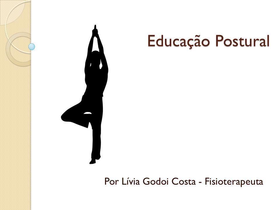Educação Postural Por Lívia Godoi Costa - Fisioterapeuta