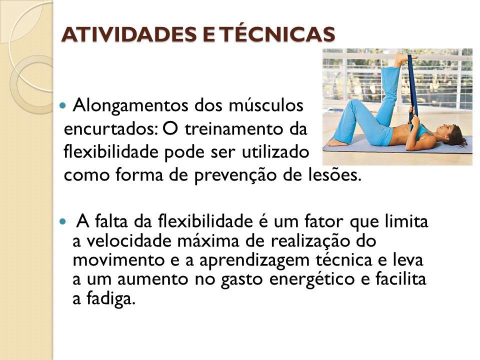 ATIVIDADES E TÉCNICAS Alongamentos dos músculos encurtados: O treinamento da flexibilidade pode ser utilizado como forma de prevenção de lesões. A fal