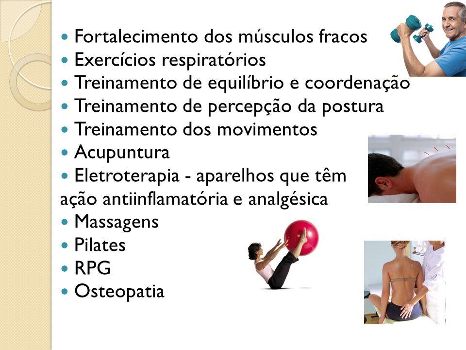 Fortalecimento dos músculos fracos Exercícios respiratórios Treinamento de equilíbrio e coordenação Treinamento de percepção da postura Treinamento dos movimentos Acupuntura Eletroterapia - aparelhos que têm ação antiinflamatória e analgésica Massagens Pilates RPG Osteopatia