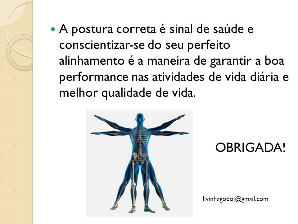 A postura correta é sinal de saúde e conscientizar-se do seu perfeito alinhamento é a maneira de garantir a boa performance nas atividades de vida diária e melhor qualidade de vida.