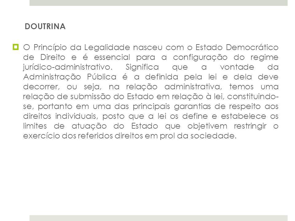 O Princípio da Legalidade nasceu com o Estado Democrático de Direito e é essencial para a configuração do regime jurídico-administrativo. Significa qu