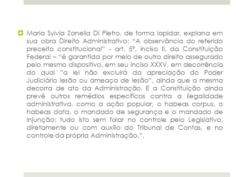 Maria Sylvia Zanella Di Pietro, de forma lapidar, explana em sua obra Direito Administrativo: A observância do referido preceito constitucional - art.