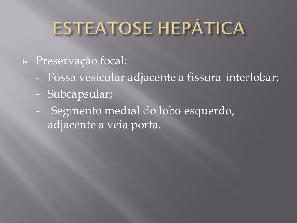 Preservação focal: -Fossa vesicular adjacente a fissura interlobar; -Subcapsular; - Segmento medial do lobo esquerdo, adjacente a veia porta.
