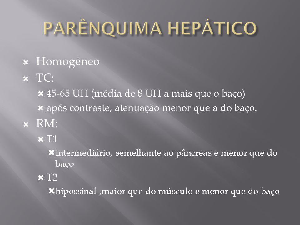 TC : aumento difuso e homogêneo da atenuação do parênquima hepático nas imagens sem contraste, atingindo valores superiores a 80 UH.