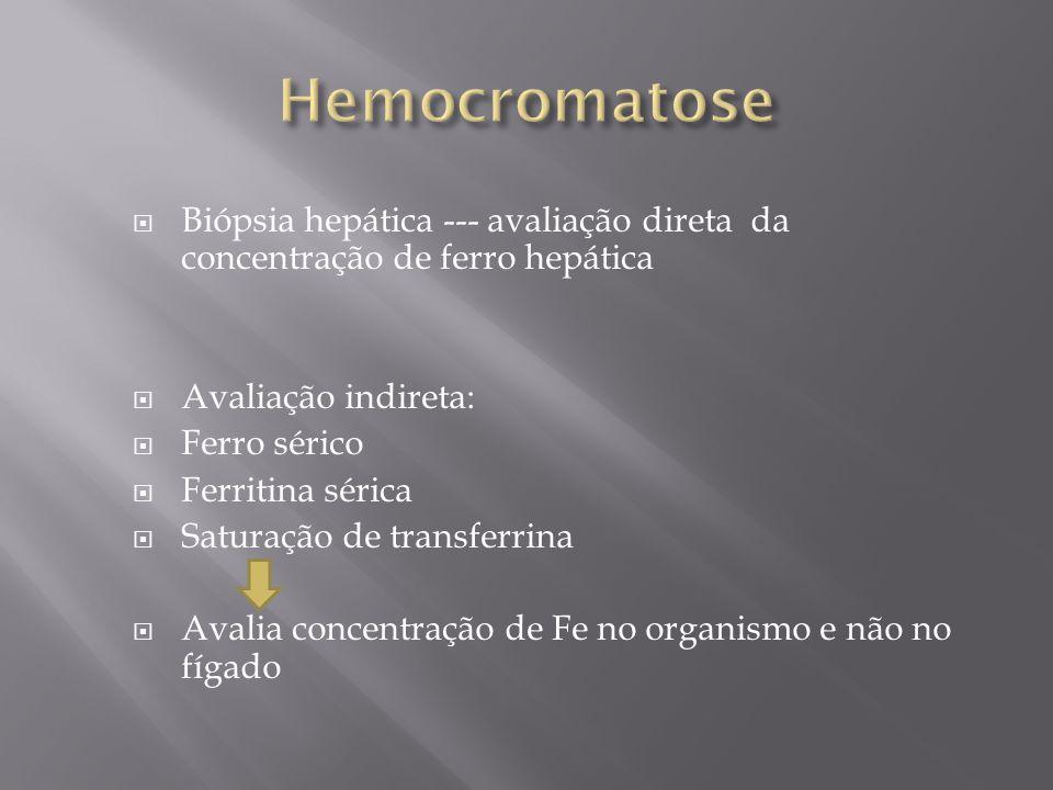 Biópsia hepática --- avaliação direta da concentração de ferro hepática Avaliação indireta: Ferro sérico Ferritina sérica Saturação de transferrina Av