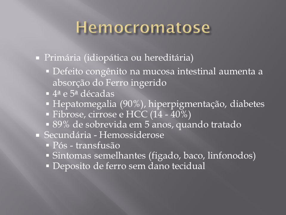 Primária (idiopática ou hereditária) Defeito congênito na mucosa intestinal aumenta a absorção do Ferro ingerido 4 a e 5 a décadas Hepatomegalia (90%)