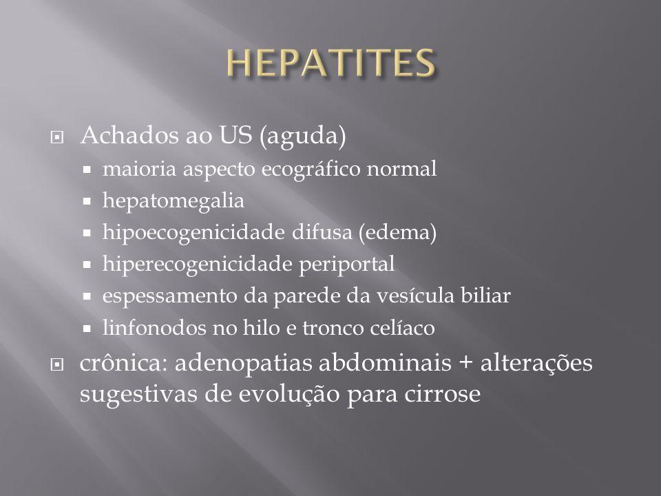 Achados ao US (aguda) maioria aspecto ecográfico normal hepatomegalia hipoecogenicidade difusa (edema) hiperecogenicidade periportal espessamento da p