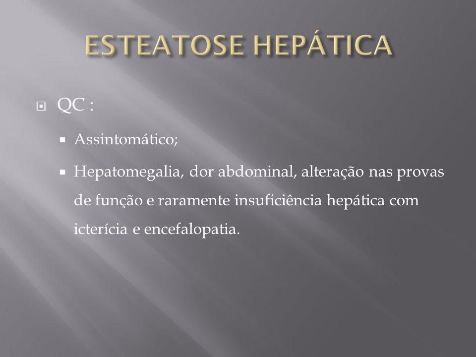 TC: - Diminuição da atenuação hepática em imagens sem contraste IV ou menor que o baço em casos mais leves.