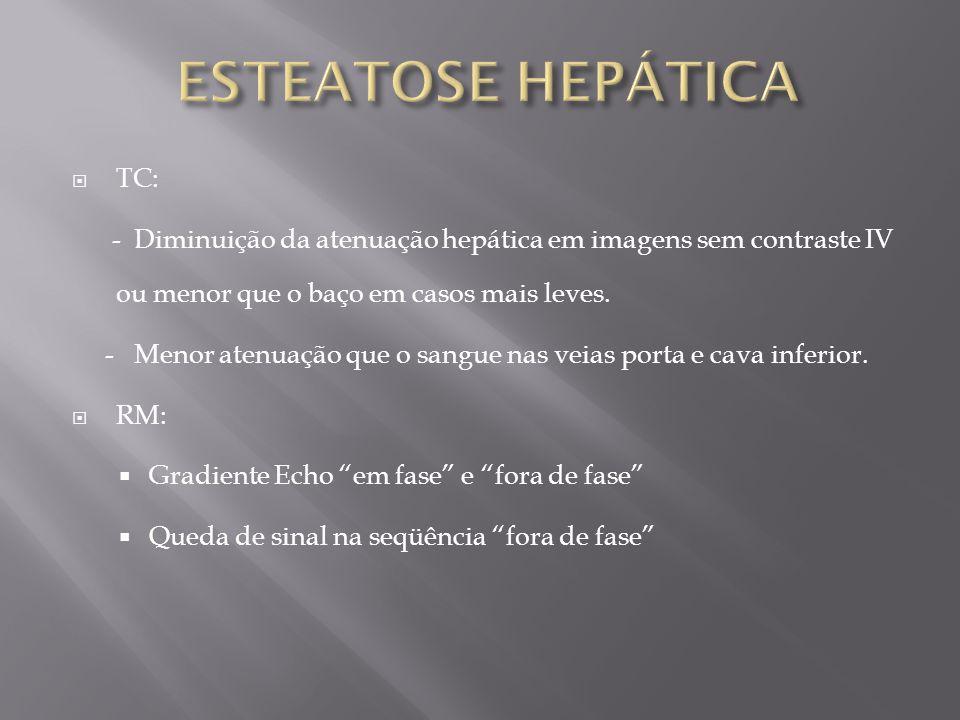 A TC mostra hiperdensidade do parênquima hepático (achado inespecífico), hepatomegalia, degeneração gordurosa (dificulta ainda mais o diagnóstico) e cirrose nos casos mais avançados.