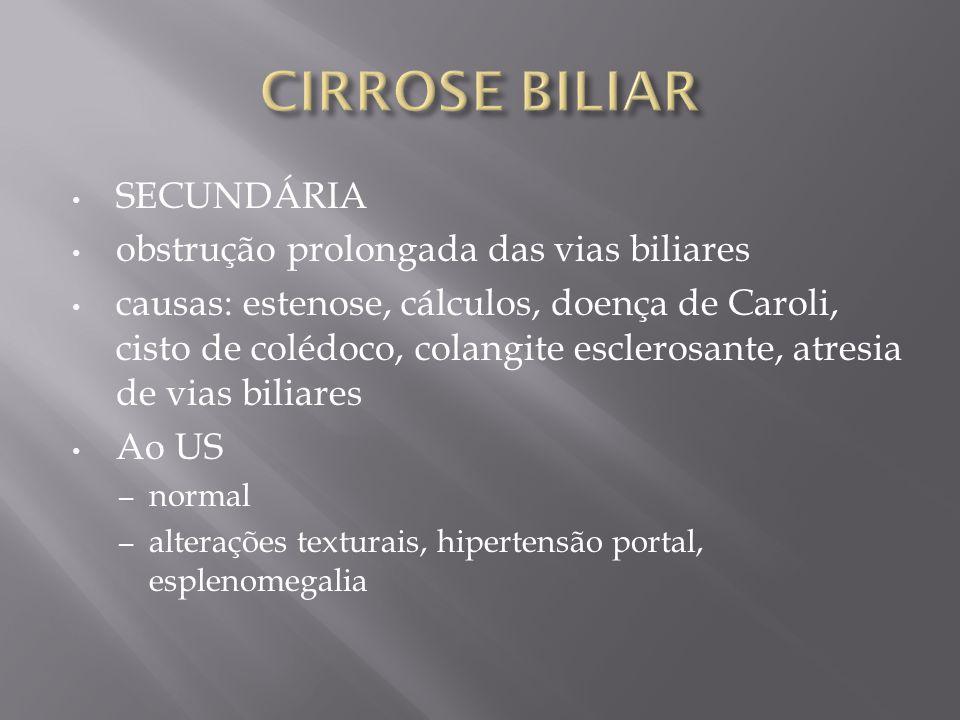 SECUNDÁRIA obstrução prolongada das vias biliares causas: estenose, cálculos, doença de Caroli, cisto de colédoco, colangite esclerosante, atresia de
