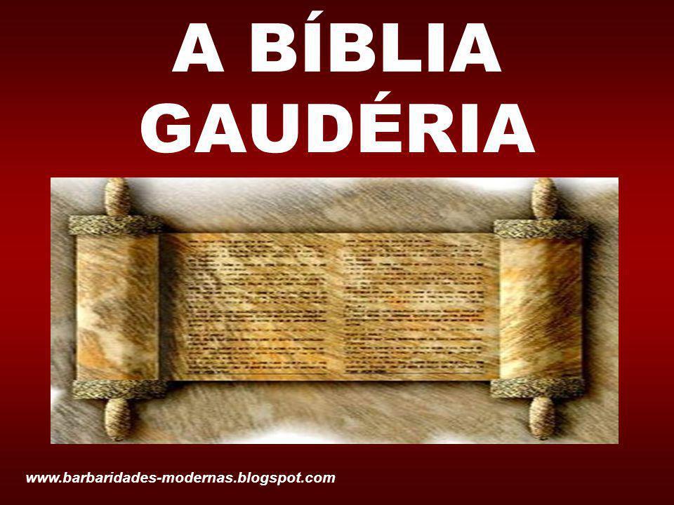 A BÍBLIA GAUDÉRIA www.barbaridades-modernas.blogspot.com