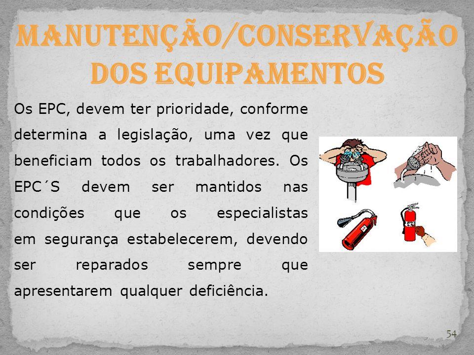 54 Manutenção/Conservação dos equipamentos Os EPC, devem ter prioridade, conforme determina a legislação, uma vez que beneficiam todos os trabalhadore