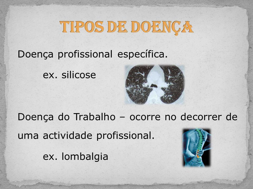 Doença profissional específica. ex. silicose Doença do Trabalho – ocorre no decorrer de uma actividade profissional. ex. lombalgia