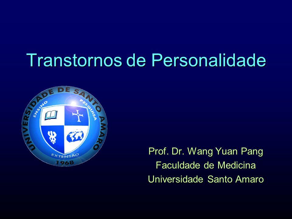 Transtornos de Personalidade Prof. Dr. Wang Yuan Pang Faculdade de Medicina Universidade Santo Amaro
