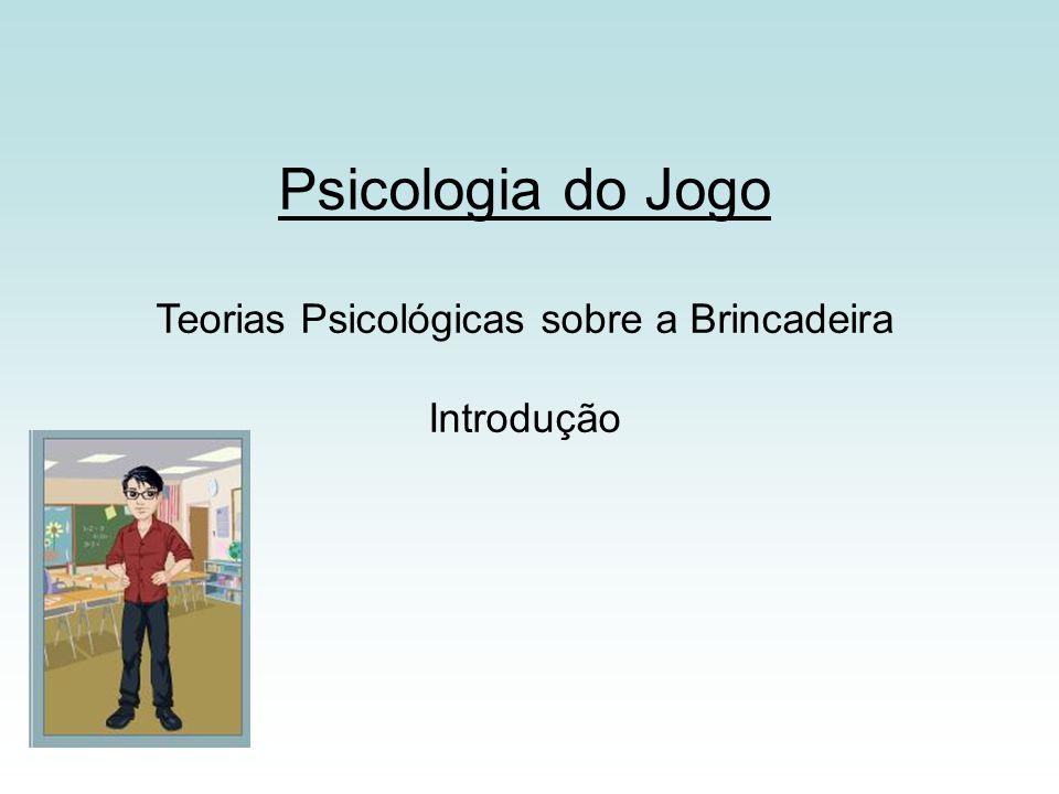 Psicologia do Jogo Teorias Psicológicas sobre a Brincadeira Introdução