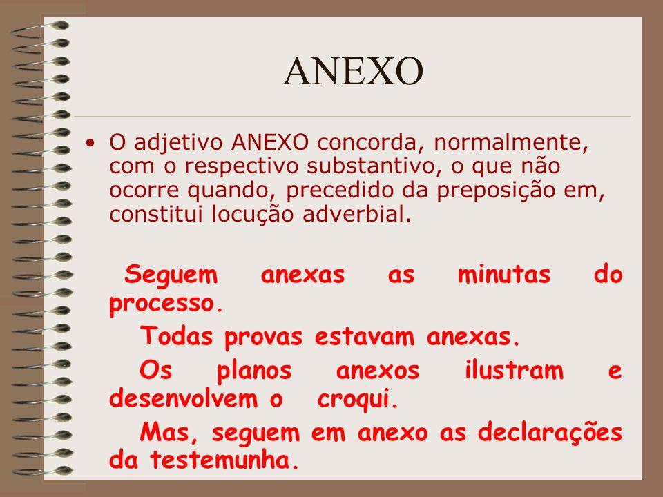 ANEXO O adjetivo ANEXO concorda, normalmente, com o respectivo substantivo, o que não ocorre quando, precedido da preposição em, constitui locução adv