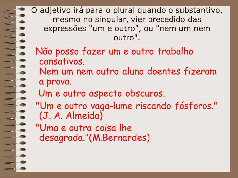 O adjetivo irá para o plural quando o substantivo, mesmo no singular, vier precedido das expressões