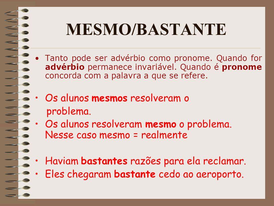 MESMO/BASTANTE Tanto pode ser advérbio como pronome. Quando for advérbio permanece invariável. Quando é pronome concorda com a palavra a que se refere