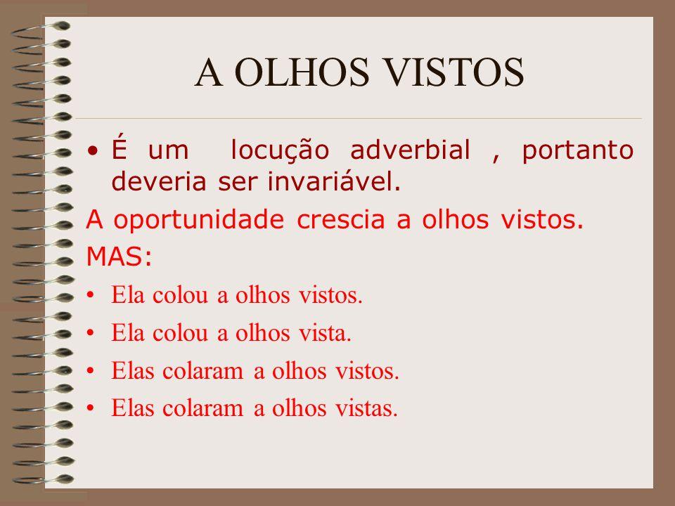A OLHOS VISTOS É um locução adverbial, portanto deveria ser invariável. A oportunidade crescia a olhos vistos. MAS: Ela colou a olhos vistos. Ela colo
