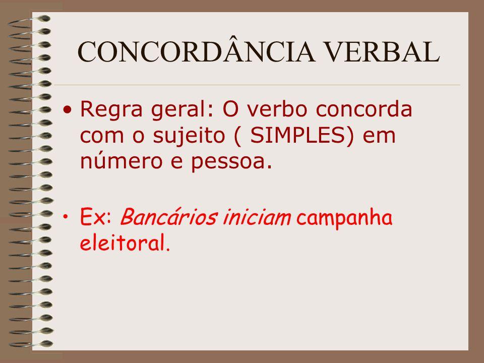 CONCORDÂNCIA VERBAL Regra geral: O verbo concorda com o sujeito ( SIMPLES) em número e pessoa. Ex: Bancários iniciam campanha eleitoral.