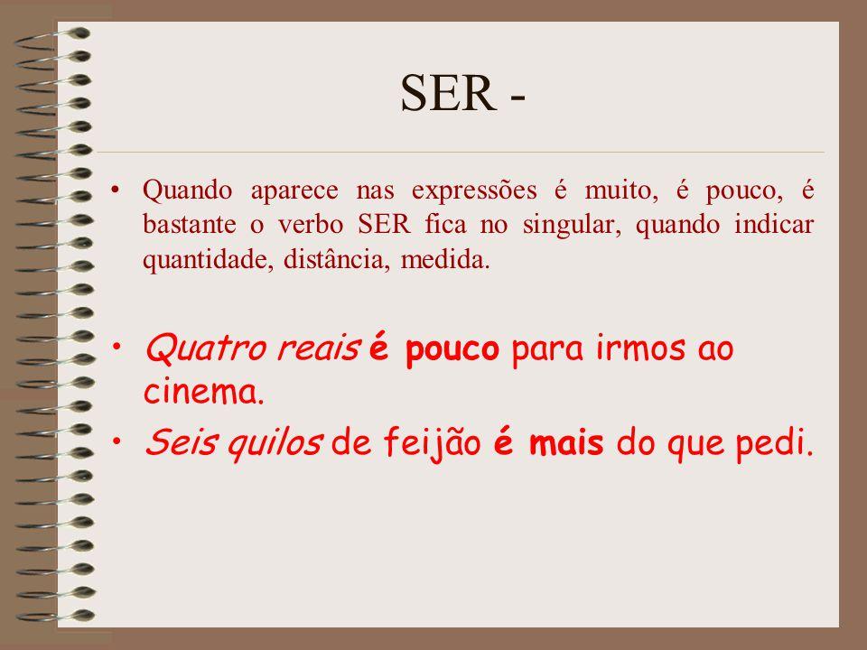 SER - Quando aparece nas expressões é muito, é pouco, é bastante o verbo SER fica no singular, quando indicar quantidade, distância, medida. Quatro re