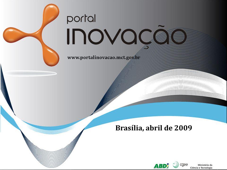 Gestão:Execução:Realização: www.portalinovacao.mct.gov.br Brasília, abril de 2009 Brasília, abril de 2009