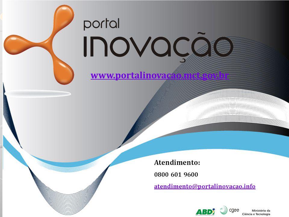 Gestão:Execução:Realização: www.portalinovacao.mct.gov.br Atendimento: 0800 601 9600 atendimento@portalinovacao.info www.portalinovacao.mct.gov.br