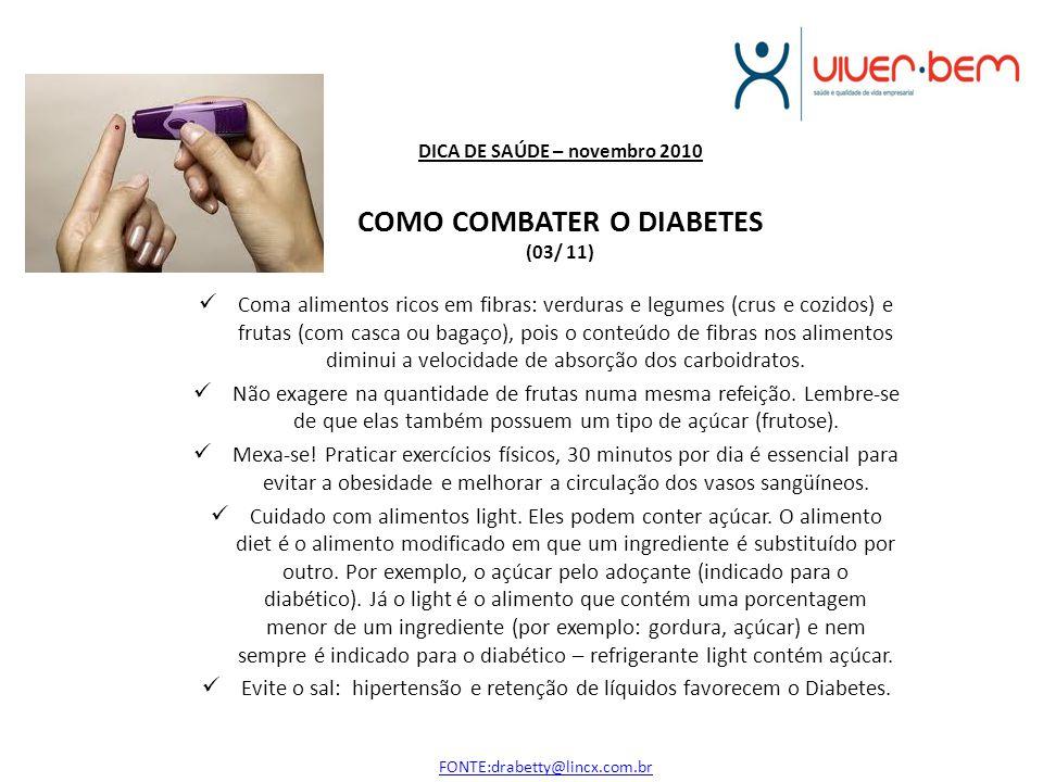 DICA DE SAÚDE – novembro 2010 COMO COMBATER O DIABETES (03/ 11) Coma alimentos ricos em fibras: verduras e legumes (crus e cozidos) e frutas (com casc