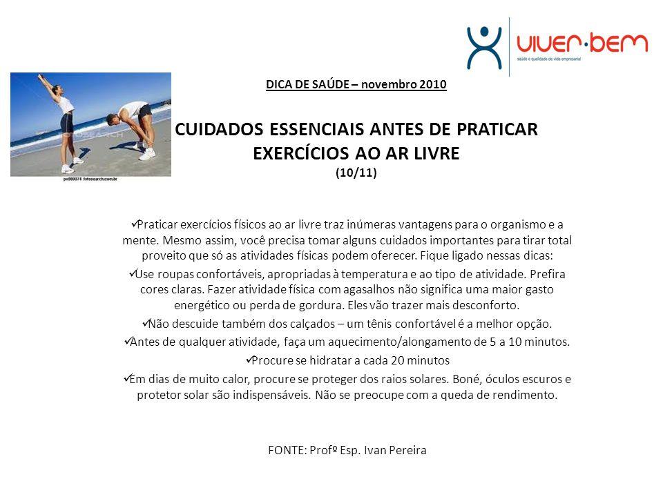DICA DE SAÚDE – novembro 2010 CUIDADOS ESSENCIAIS ANTES DE PRATICAR EXERCÍCIOS AO AR LIVRE (10/11) Praticar exercícios físicos ao ar livre traz inúmer