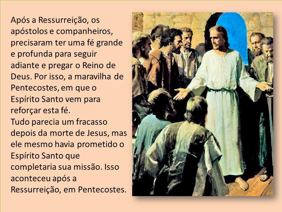Após a Ressurreição, os apóstolos e companheiros, precisaram ter uma fé grande e profunda para seguir adiante e pregar o Reino de Deus. Por isso, a ma