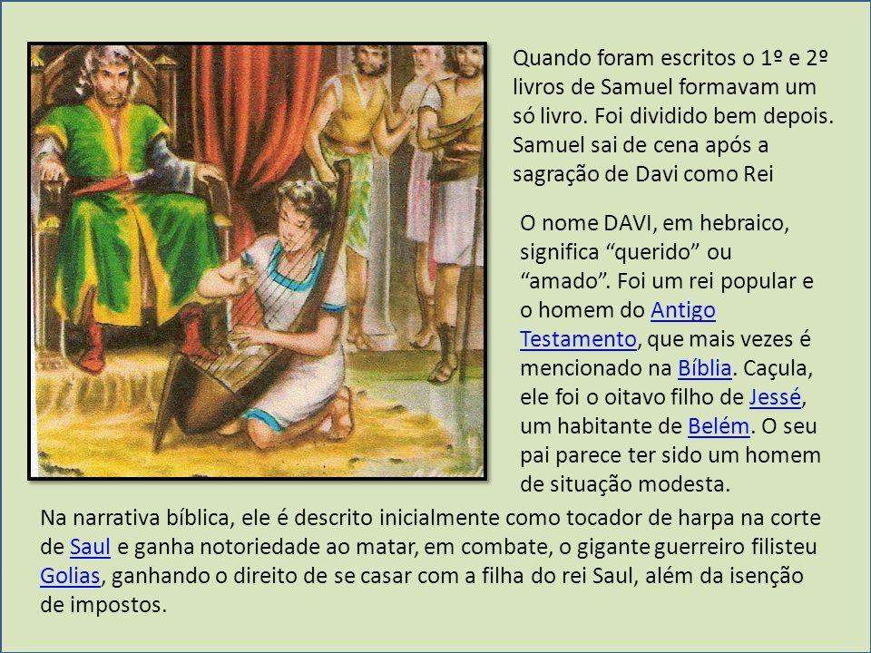 Quando foram escritos o 1º e 2º livros de Samuel formavam um só livro. Foi dividido bem depois. Samuel sai de cena após a sagração de Davi como Rei O