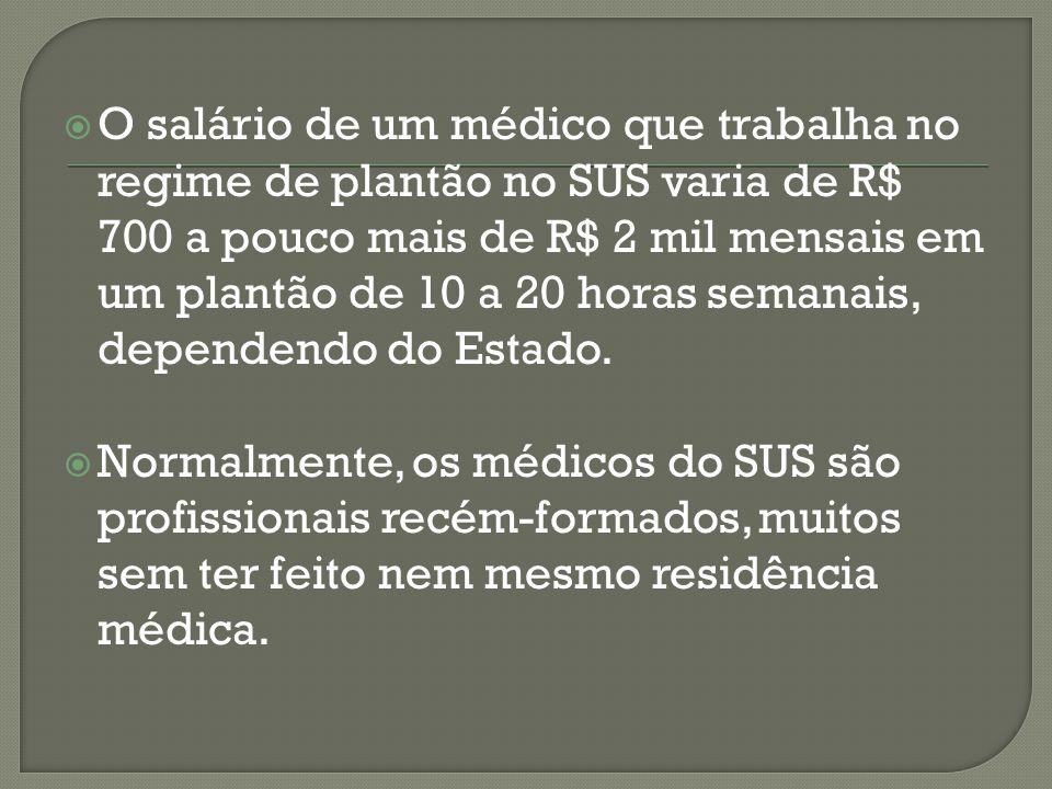 Um dos melhores salários pagos pelo SUS é para os médicos do Programa Saúde da Família, os médicos podem receber de R$ 5 mil a R$ 7 mil aproximadamente.