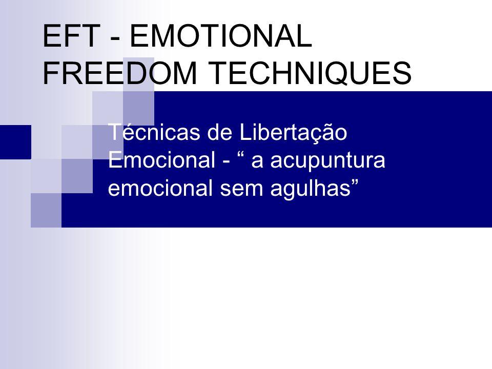 EFT - EMOTIONAL FREEDOM TECHNIQUES Técnicas de Libertação Emocional - a acupuntura emocional sem agulhas