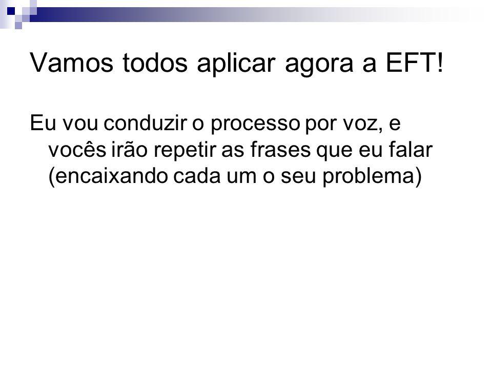 Vamos todos aplicar agora a EFT! Eu vou conduzir o processo por voz, e vocês irão repetir as frases que eu falar (encaixando cada um o seu problema)