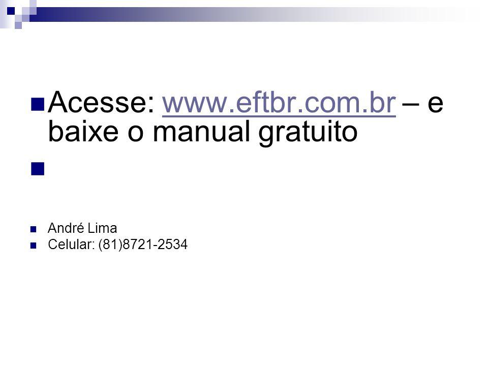 Acesse: www.eftbr.com.br – e baixe o manual gratuitowww.eftbr.com.br André Lima Celular: (81)8721-2534