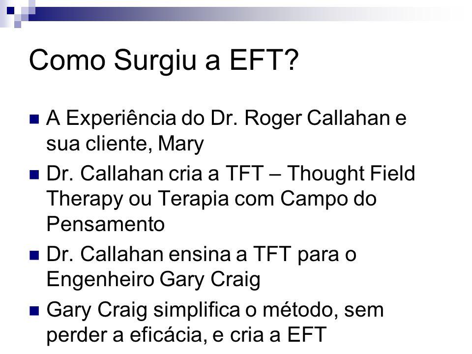 Como Surgiu a EFT? A Experiência do Dr. Roger Callahan e sua cliente, Mary Dr. Callahan cria a TFT – Thought Field Therapy ou Terapia com Campo do Pen