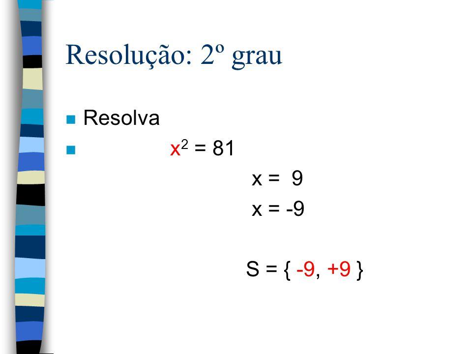2º grau n Toda vez que uma variável possui o maior expoente igual a 2, o problema é do 2º grau
