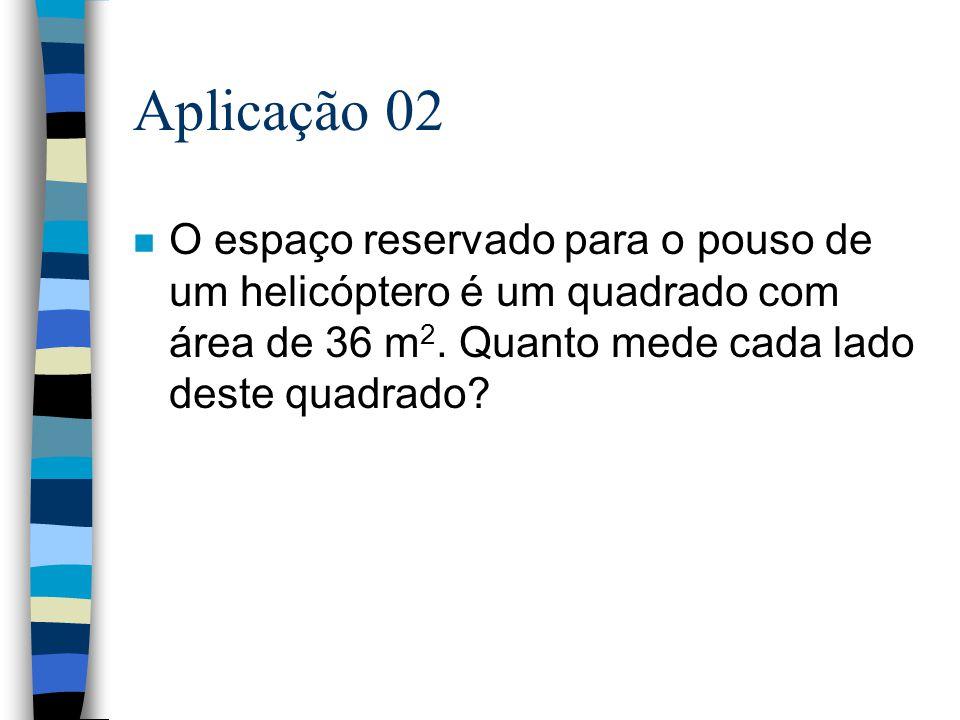 Resolução: 2º grau n Resolva n x 2 = 81 x = 9 x = -9 S = { -9, +9 }