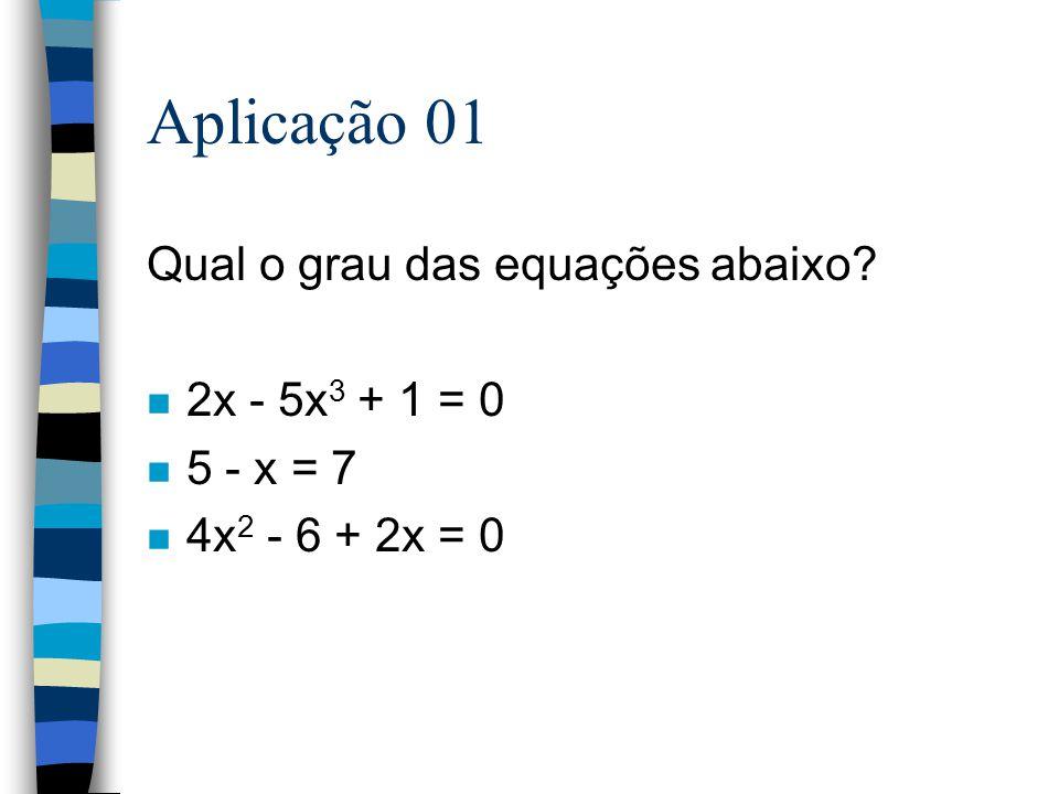 Grau n x + 4 = 6 n x 2 - 2x -7 = 0 n x 3 + 2x 2 +6x +9 =0 n 1º grau n 2º grau n 3º grau