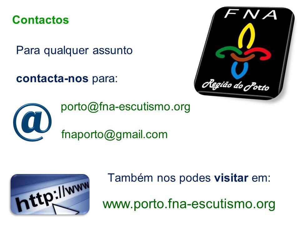Também nos podes visitar em: www.porto.fna-escutismo.org Para qualquer assunto contacta-nos para: porto@fna-escutismo.org fnaporto@gmail.com Contactos