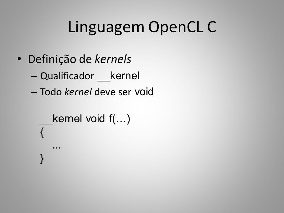 Linguagem OpenCL C Definição de kernels – Qualificador __kernel – Todo kernel deve ser void __kernel void f(…) {... }