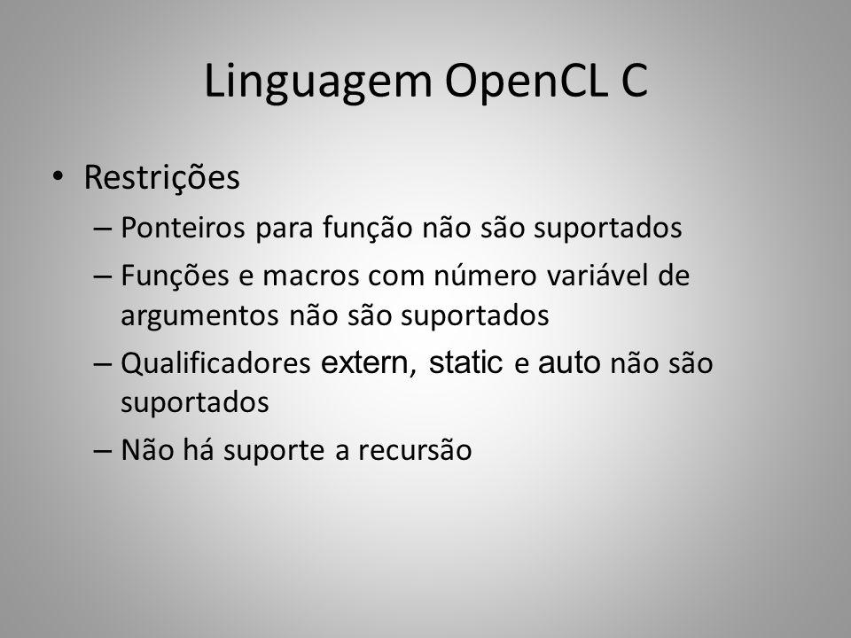 Linguagem OpenCL C Restrições – Ponteiros para função não são suportados – Funções e macros com número variável de argumentos não são suportados – Qua