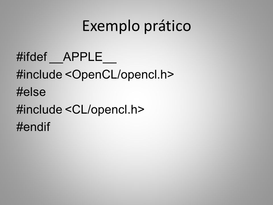 Exemplo prático #ifdef __APPLE__ #include #else #include #endif